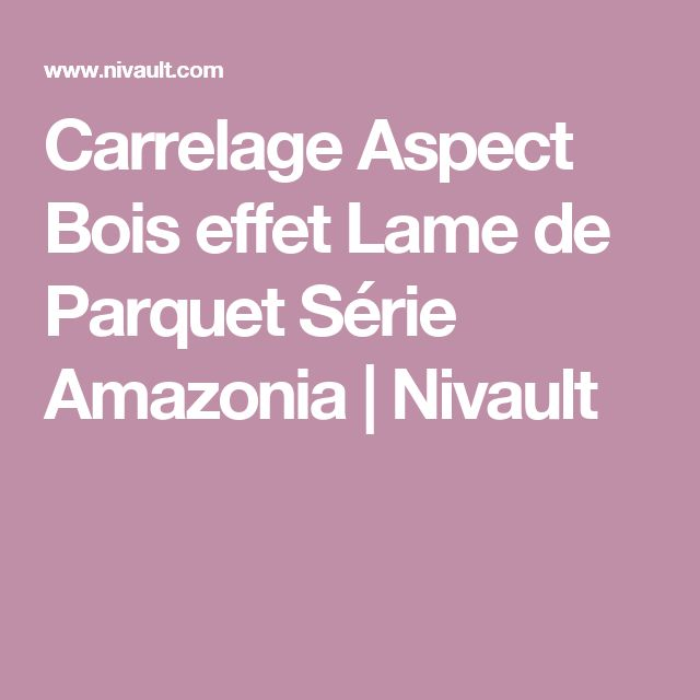 1000 ideas about carrelage effet parquet on pinterest for Nivault carrelage