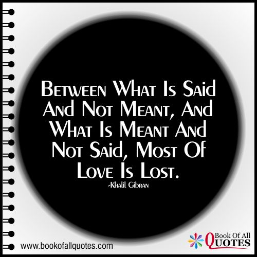 """Love Not Meant To Be Quotes: """"Between What Is Said And Not Meant, And What Is Meant And"""
