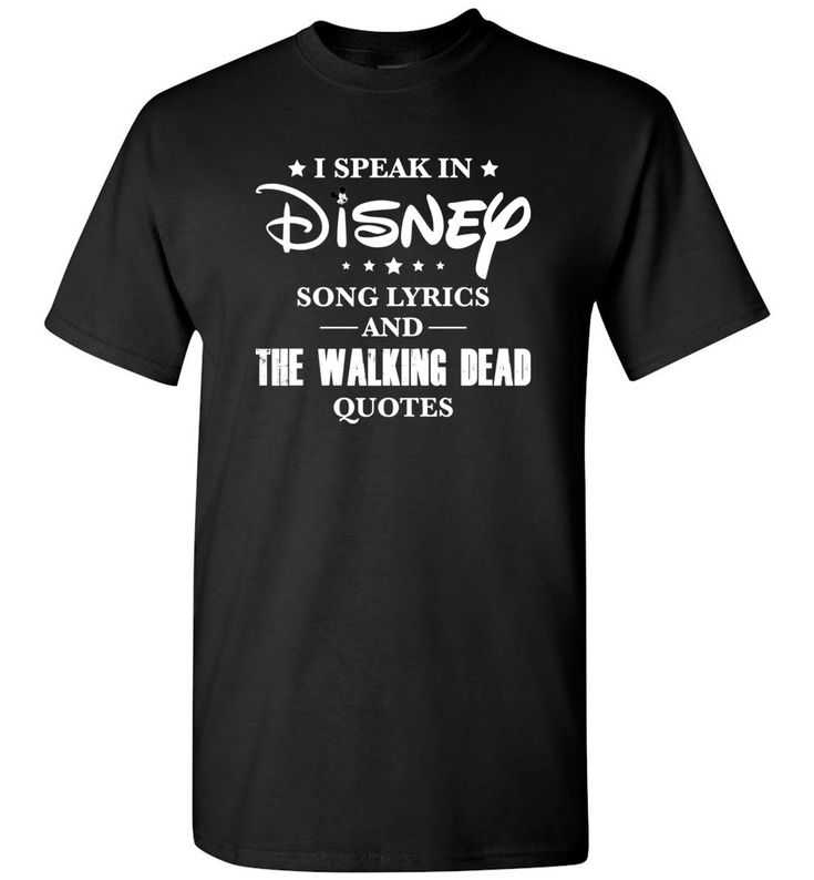 I Speak In Disney Song Lyrics And The Walking Dead Quotes T-shirt