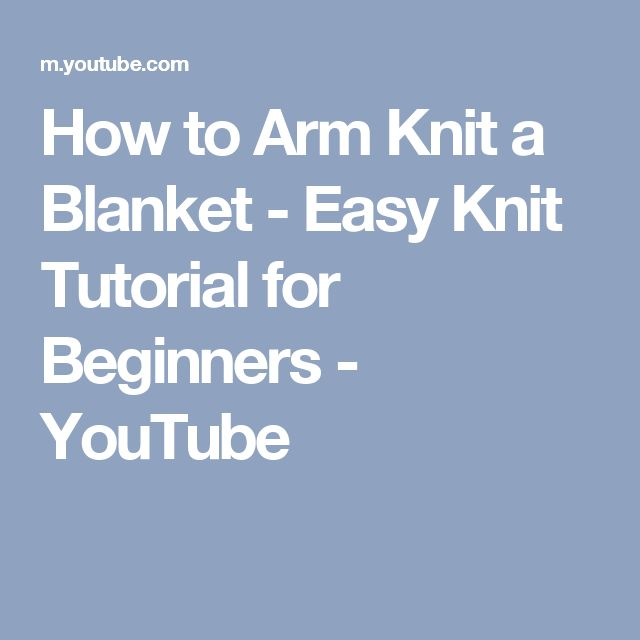 How to Arm Knit a Blanket - Easy Knit Tutorial for Beginners - YouTube