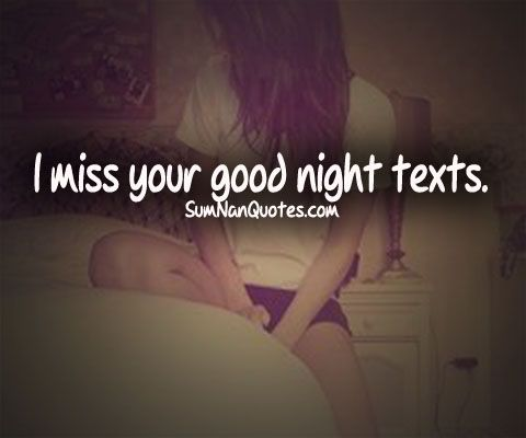 I miss your good night texts :(