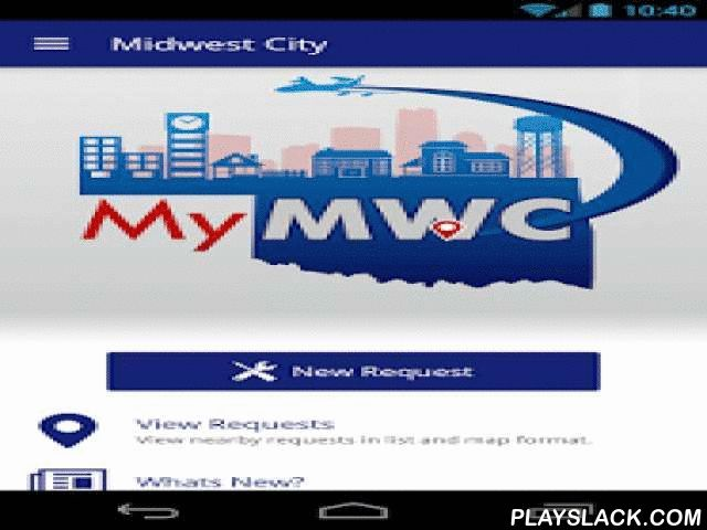 MyMWC  Android App - playslack.com ,  The MyMWC app is your official civic engagement tool to stay in touch with the City of Midwest City. The app allows service requests (potholes, traffic signal issues, dangerous conditions, etc) to be submitted directly to City Hall, where it will be instantly routed to the correct city staff in the appropriate department. This means your service requests will be responded to quickly and efficiently, and you'll be notified the instant they are resolved…
