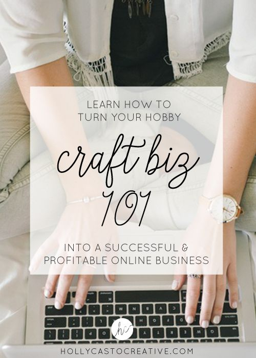 Craft Biz 101: An online course that teaches you how to turn your hobby into a successful & profitable online business - fast!
