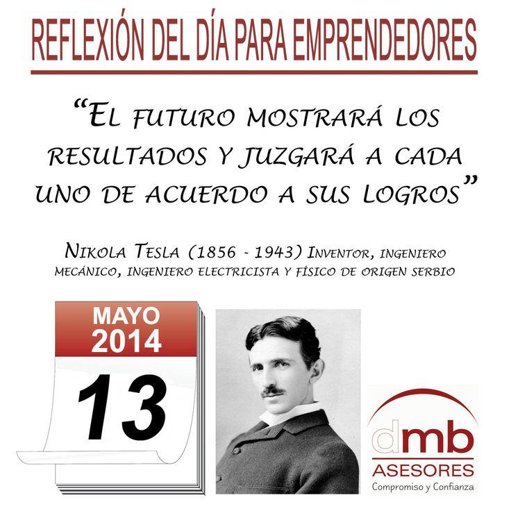 Reflexiones para Emprendedores 13/05/2014     http://es.wikipedia.org/wiki/Nikola_Tesla        #Emprendedores #Emprendedurismo #Entrepreneurship #Frases #Citas #Reflexiones