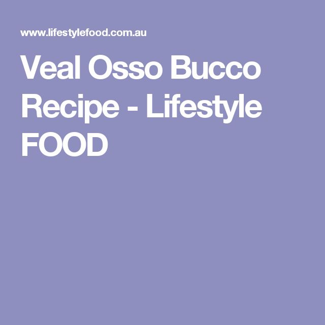 Veal Osso Bucco Recipe - Lifestyle FOOD