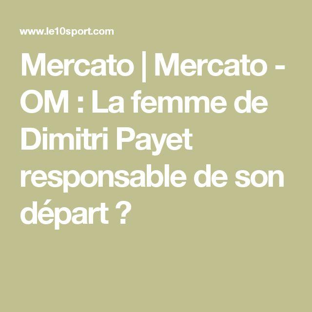 Mercato | Mercato - OM : La femme de Dimitri Payet responsable de son départ ?