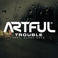 Artful feat. Clare Dove - Trouble (2 step mix) by _Artful_ on SoundCloud
