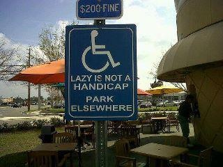 Lazy is not a handicap. Some people don't even know that their car doesn't qualify as a van in the van only parking.Pets Peeves, Laugh, Funny Pics, Quotes, Funny Signs, Handicap Parks, Funny Stuff, Humor, Lazy
