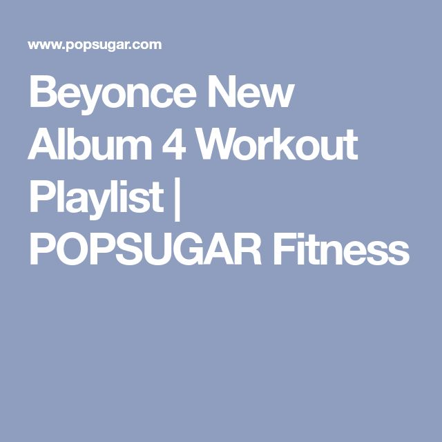 Beyonce New Album 4 Workout Playlist | POPSUGAR Fitness