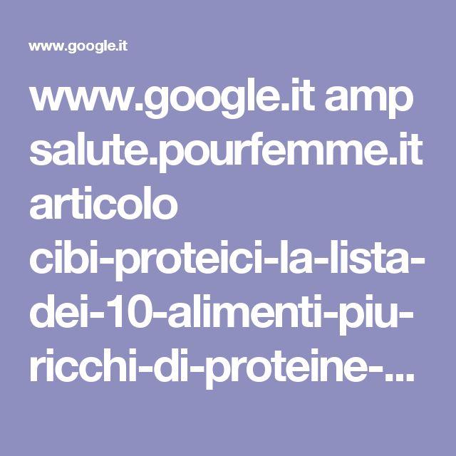 www.google.it amp salute.pourfemme.it articolo cibi-proteici-la-lista-dei-10-alimenti-piu-ricchi-di-proteine-foto 18093 amp