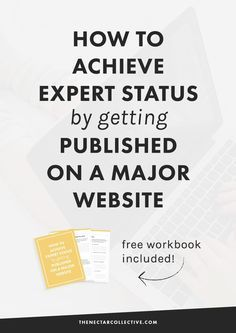 How to Achieve Exper How to Achieve Expert Status by Getting Published on a Major Website | Ever wanted to get published by sites like The Huffington Post Forbes or other BIG online publications? Then this tutorial (and free workbook!) from someone who's done it is exactly what will get you there. Click through to read the post and download your free worksheets!