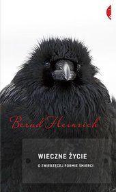 Wieczne życie. O zwierzęcej formie śmierci-Heinrich Bernd