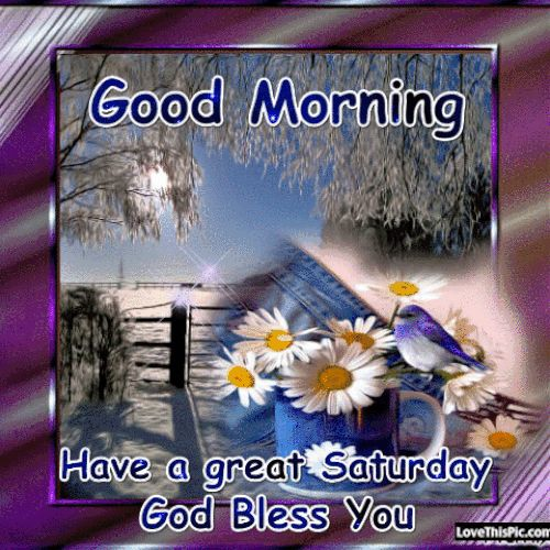 Good Morning Have A Great Saturday God Bless You good morning saturday saturday quotes good morning quotes happy saturday saturday quote happy saturday quotes quotes for saturday good morning saturday beautiful saturday quotes saturday quotes for family and friends