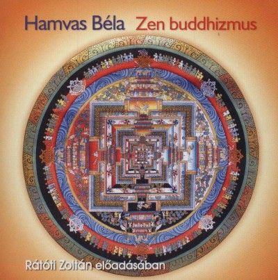 Könyv: Zen buddhizmus - Hangoskönyv (Hamvas Béla - Rátóti Zoltán)