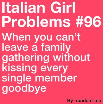 Lol yes I know I'm not Italian but when I was in Italy with my homestay family, this really happened! Even when you're just with a bunch of friends and their parents that you've never even met!