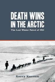 Death Wins in the Arctic – By Kerry Karram | Dundurn -- A four-man patrol from the North West Mounted Police left Fort McPherson, Northwest Territories, heading for Dawson City, Yukon, on December 21, 1910. The harrowing drama of their futile 52-day struggle to survive is an account of courageous failure, one that resonates in its depiction of human intelligence pitted against the forces of nature. #History