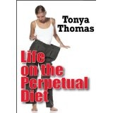 Life on the Perpetual Diet (Kindle Edition)By Tonya Thomas