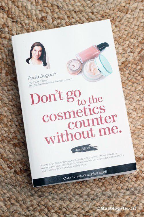 """Als je van je huid en je portemonnee houdt dan moet je dit boek lezen: """"Don't go to the cosmetics counter without me."""" Het is geschreven door cosmetics cop Paula Begoun. Ik noem het mijn bijbel. Er staan best schokkende dingen in."""