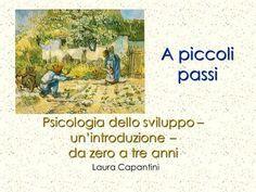 A piccoli passi Laura Capantini Psicologia dello sviluppo – un'introduzione – da zero a tre anni.>