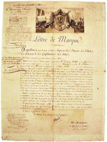 Letter of marque - until The Paris Declaration of 1856, these letters allowed privateers legitimacy.