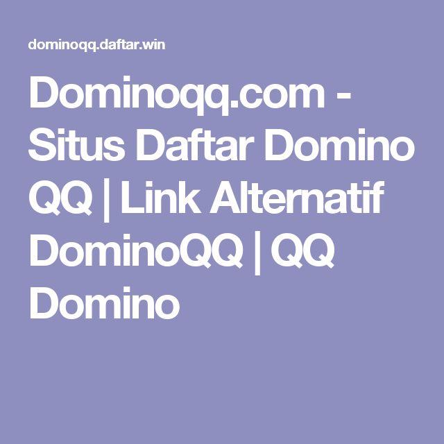 Dominoqq.com - Situs Daftar Domino QQ | Link Alternatif DominoQQ | QQ Domino