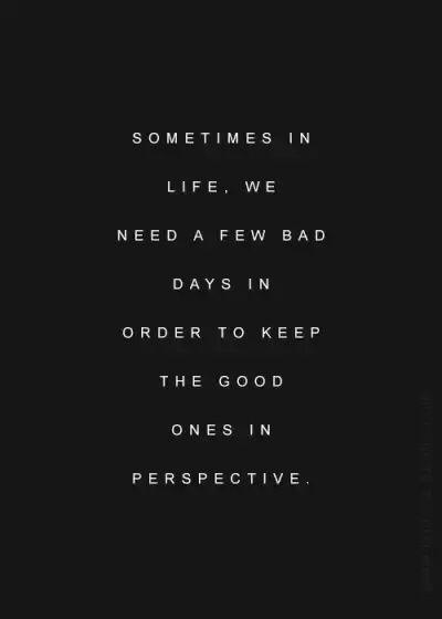 ''A veces en la vida necesitamos algunos días malos con el fin de mantener los buenos en perspectiva''    Maybe Someday - Colleen Hoover.