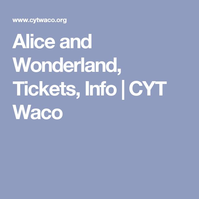 Alice and Wonderland, Tickets, Info   CYT Waco