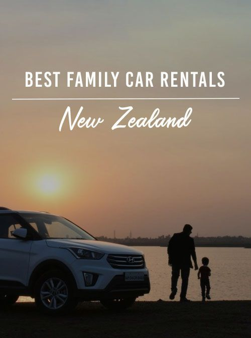 The Best Family Car Rentals In New Zealand New Zealand Pinterest