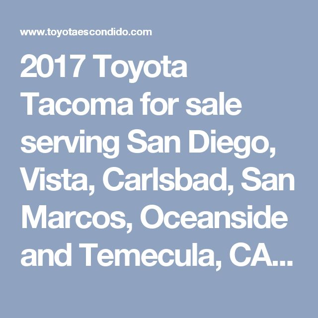 2017 Toyota Tacoma for sale serving San Diego, Vista, Carlsbad, San Marcos, Oceanside and Temecula, CA 5TFAX5GN6HX079899 - Toyota of Escondido.