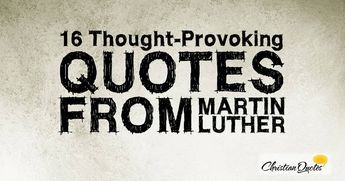 Martin Luther Protestant Reformation Quotes | 16 Thought-Provoking Quotes from Martin Luther | ChristianQuotes.info