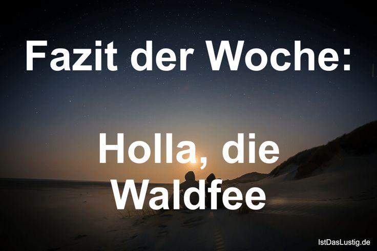Fazit der Woche: Holla, die Waldfee ... gefunden auf https://www.istdaslustig.de/spruch/2017 #lustig #sprüche #fun #spass