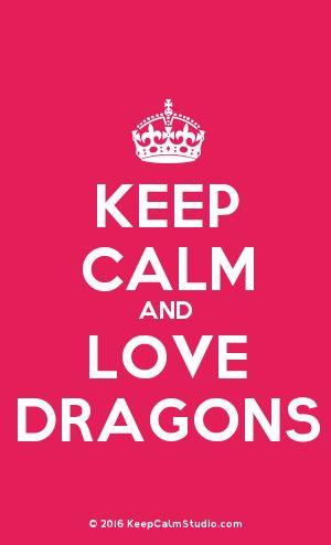 [Crown] Keep Calm And Love Dragons