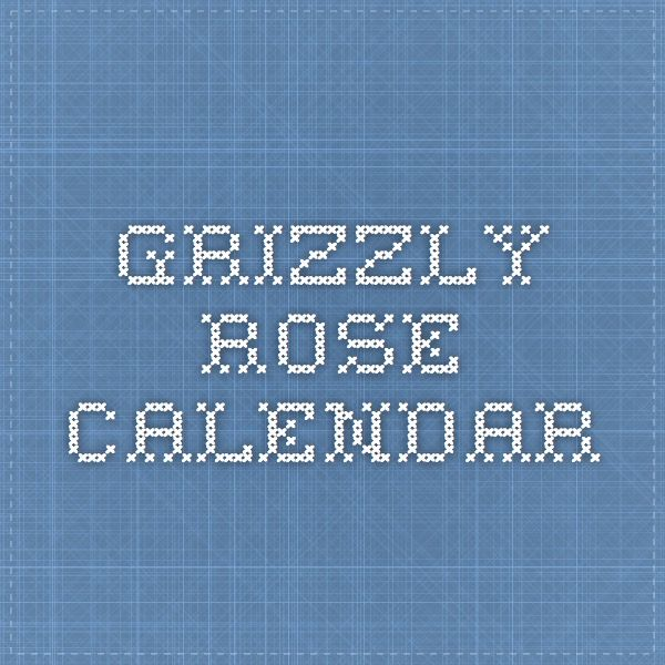 Grizzly Rose Calendar