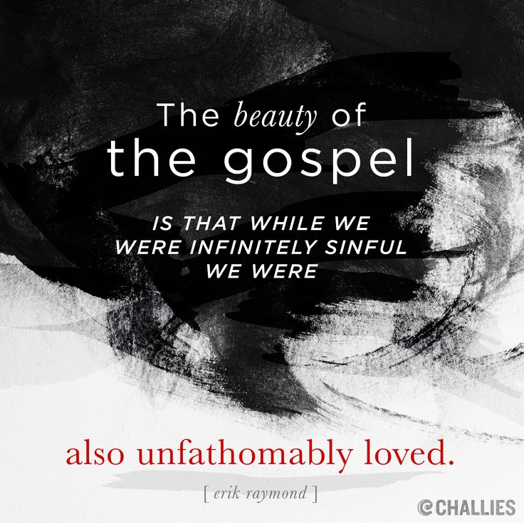 """The beauty of the gospel is that while we were infinitely sinful we were also unfathomably loved."" (Erik Raymond)"