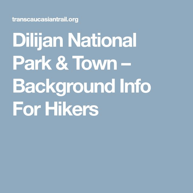 Dilijan National Park & Town – Background Info For Hikers