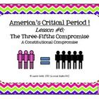 America's Critical Period ! Lesson #6 - The Three-Fifths Compromise  A Constitutional Compromise