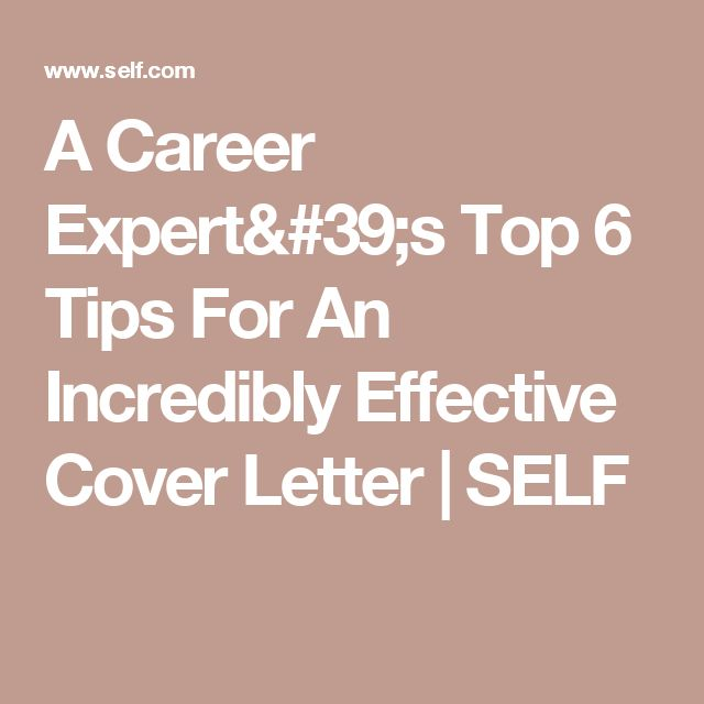 A Career Expertu0027s Top 6 Tips For An Incredibly Effective Cover - effective cover letters