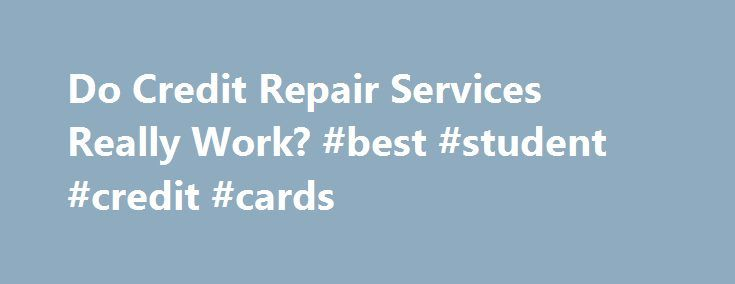 Do Credit Repair Services Really Work? #best #student #credit #cards http://credit-loan.remmont.com/do-credit-repair-services-really-work-best-student-credit-cards/  #best credit repair companies # Do Credit Repair Services Really Work? You've seen the ads claiming to be able to fix your bad credit, but do credit repair products really work? Honestly, many of the companies are a scam. But the credit repair services that have been around for a couple decades know the rules […]
