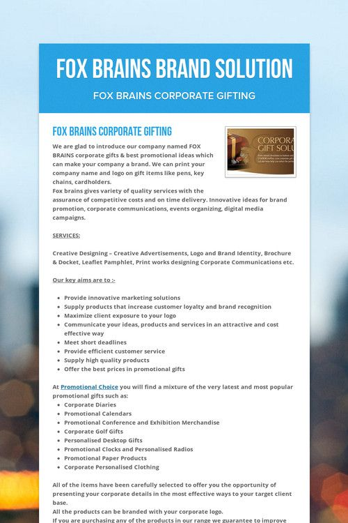 FOX BRAINS is a solutions driven gifting Organization. Our mission is to simply make gifting easier.  We are one of the best corporate gifting companies and we  offer seasonal gifts to last-minute gifts, desktop gifts to outdoor gifts, small quantities to large quantities and trophies, leather articles, electronics, technical gifts etc.