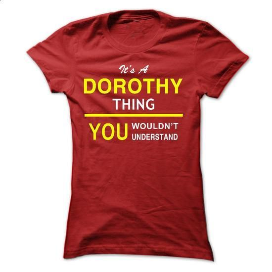 Its A DOROTHY Thing 2015 Design - #awesome hoodie #neck sweater. I WANT THIS => https://www.sunfrog.com/Names/Its-A-DOROTHY-Thing-2015-Design-Ladies.html?68278