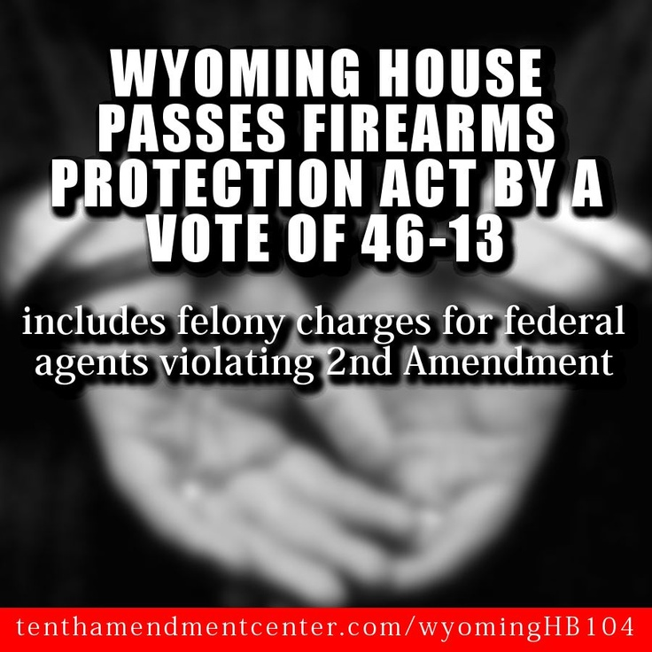 "Wyoming House Votes YES to Nullify federal gun ""laws.""- Any federal law which attempts to ban a semi-automatic firearm or to limit the size of a magazine of a firearm or other limitation on firearms in this state shall be unenforceable. Penalty for the Fed Agent would be no less than one year and one day in jail, a fine up to 5000, or both. The state's attorney general may defend a Wyoming citizen who is prosecuted by the federal government for offenses to federal gun laws -WTF?"