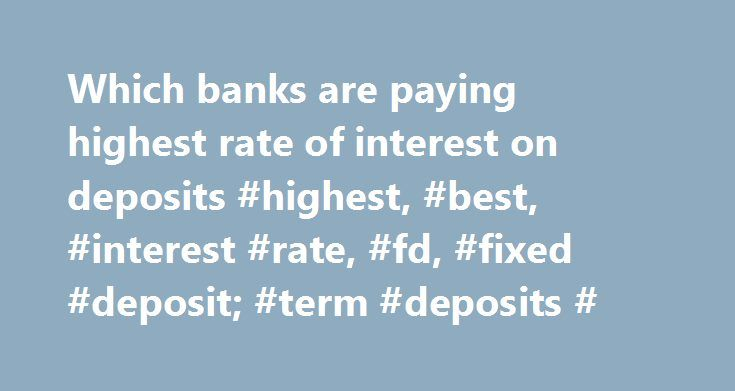Which banks are paying highest rate of interest on deposits #highest, #best, #interest #rate, #fd, #fixed #deposit; #term #deposits # http://currency.nef2.com/which-banks-are-paying-highest-rate-of-interest-on-deposits-highest-best-interest-rate-fd-fixed-deposit-term-deposits/  # COMPARISON OF FIXED DEPOSIT INTEREST RATES BY INDIAN BANKS – 2017 (Check Highest Rate of Interest Paid by Banks in India / Maximum Rate of Interest Paid by Indian Banks. Best Fixed Deposit Rates by Banks) Which…