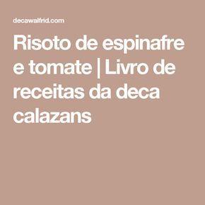 Risoto de espinafre e tomate   Livro de receitas da deca calazans