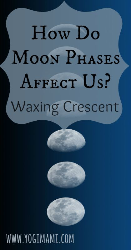 How Do Moon Phases Affect Us? Affects of the Waxing Crescent Moon on us physically, mentally and emotionally.
