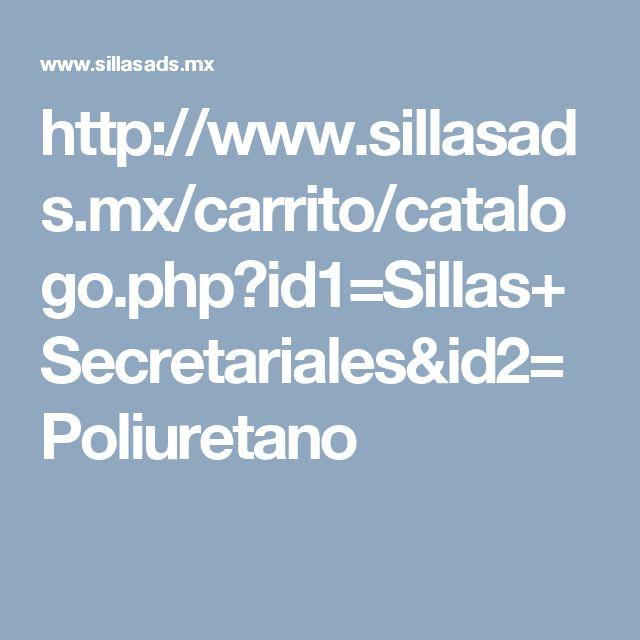 http://www.sillasads.mx/carrito/catalogo.php?id1=Sillas+Secretariales&id2=Poliuretano