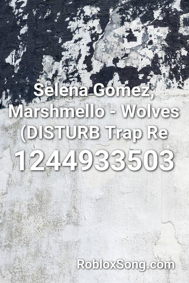 Selena Gomez Marshmello Wolves Disturb Trap Re Roblox Id Roblox Music Codes Roblox Violin Music Parody Songs