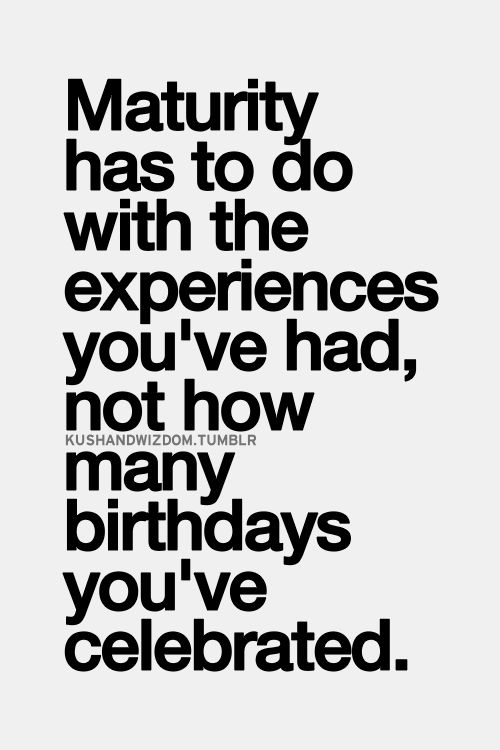 Age is just a number, experience determines maturity