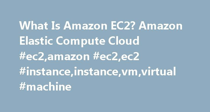 What Is Amazon EC2? Amazon Elastic Compute Cloud #ec2,amazon #ec2,ec2 #instance,instance,vm,virtual #machine http://hosting.nef2.com/what-is-amazon-ec2-amazon-elastic-compute-cloud-ec2amazon-ec2ec2-instanceinstancevmvirtual-machine/  # What Is Amazon EC2? Amazon Elastic Compute Cloud (Amazon EC2) provides scalable computing capacity in the Amazon Web Services (AWS) cloud. Using Amazon EC2 eliminates your need to invest in hardware up front, so you can develop and deploy applications faster…