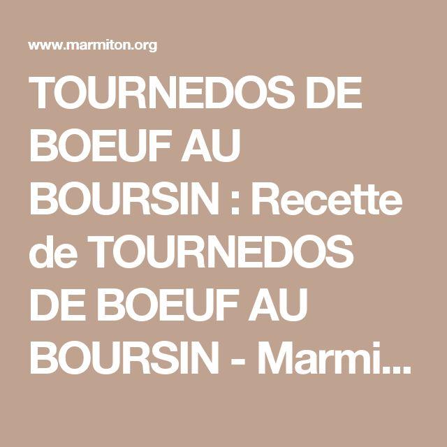 TOURNEDOS DE BOEUF AU BOURSIN : Recette de TOURNEDOS DE BOEUF AU BOURSIN - Marmiton