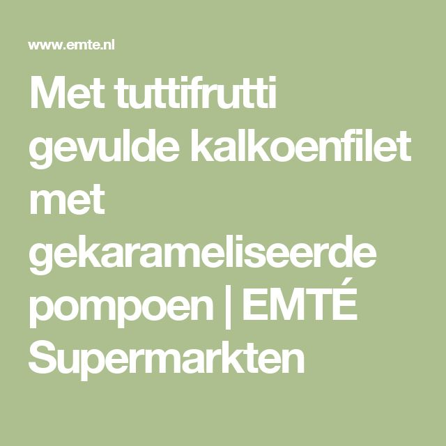 Met tuttifrutti gevulde kalkoenfilet met gekarameliseerde pompoen | EMTÉ Supermarkten